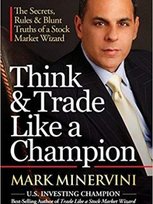 Mark Minervini Think Trade Like a Champion Access Publishing Group