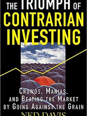 Ned Davis The Triumph of Contrarian Investing Crowds Manias and Beating the Market by Going Against the Grain McGraw Hill