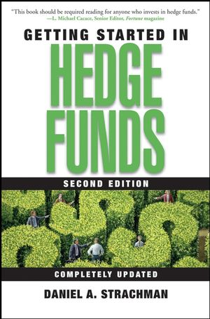 The getting started in series Daniel A Strachman Getting Started in Hedge Funds John Wiley