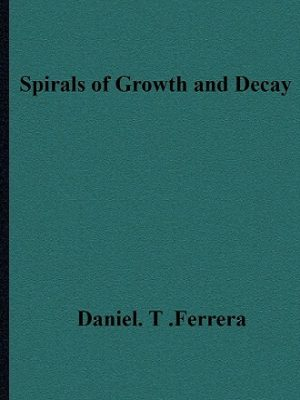 Daniel Ferrera Spirals of Growth and Decay