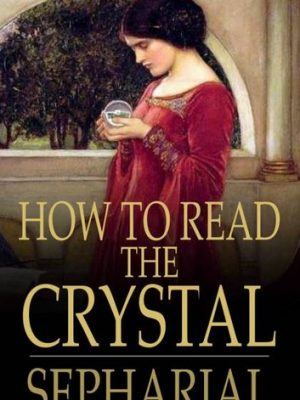 Sepharial How to Read the Crystal Or Crystal and Seer