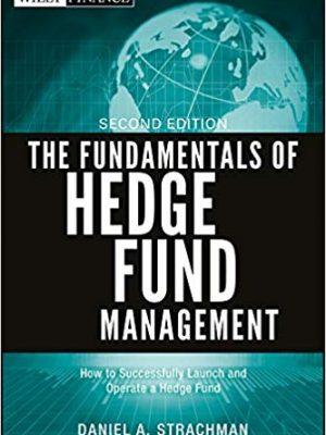 The Fundamentals of Hedge Fund Management How to Successfully Launch and Operate a Hedge Fund