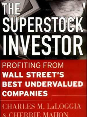 The Superstock Investor Profiting from Wall Streets Best Undervalued Companies
