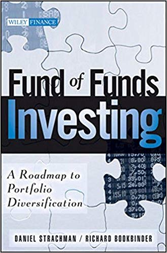 Wiley Finance Daniel A Strachman Richard S Bookbinder Fund of Funds Investing A Roadmap to Portfolio Diversification Wiley Finance Wiley