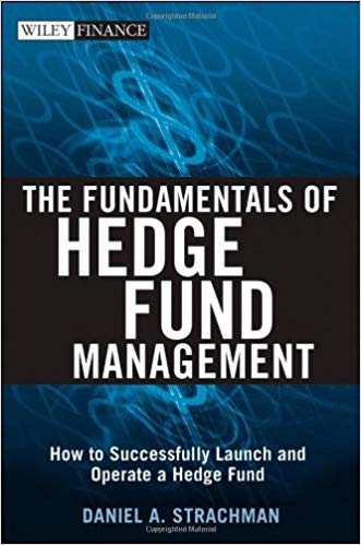 Wiley Finance Daniel A Strachman The Fundamentals of Hedge Fund Management How to Successfully Launch and Operate a Hedge Fund Wiley