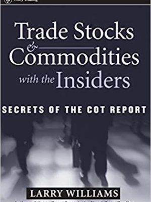 Wiley Trading Larry Williams Trade Stocks Commodities with the Insiders Secrets of the COT Report Wiley