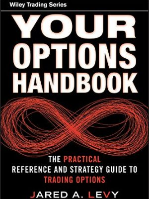 Wiley trading series Jared Levy Mark Douglas Your options handbook the practical reference and strategy guide to trading options Wiley