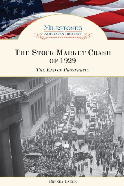 milestones in american history matthew a tarr the stock market crash of the end of prosperity chelsea house publications
