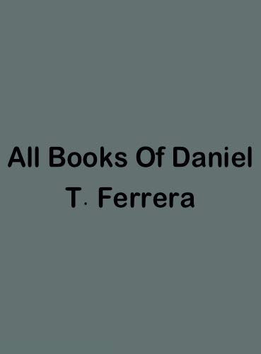 All Books Of Daniel T Ferrera