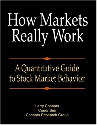 Larry Connors Conor Sen How Markets Really Work A Quantitative Guide to Stock Market Behavior TradingMarkets Publishing Group