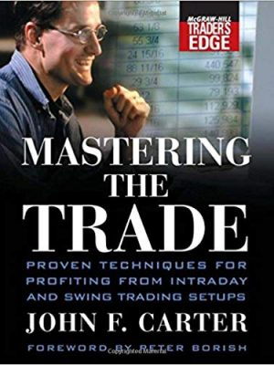 McGraw Hill Traders Edge Series John F Carter Mastering the Trade Proven Techniques for Profiting from Intraday and Swing Trading Setups McGraw Hill