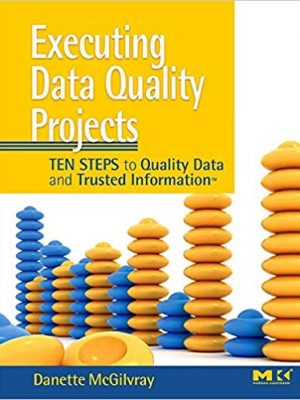 Danette McGilvray Executing Data Quality Projects Ten Steps to Quality