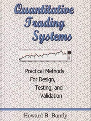 Howard B Bandy Quantitative Trading Systems Practical Methods for Design Testing and Validation Blue Owl Press