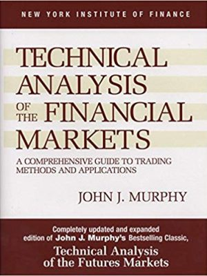 New York Institute of Finance John J Murphy Technical Analysis of the Financial Markets A Comprehensive Guide to Trading Methods and Applications New York Institute of Finance New York Institute