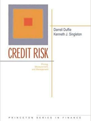 Princeton Series in Finance Darrell Duffie Kenneth J Singleton Credit risk Princeton University Press