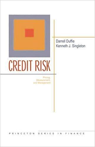 Princeton Series in Finance Darrell Duffie Kenneth J Singleton Credit risk Princeton University Press