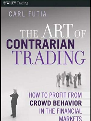The Art of Contrarian Trading How to Profit from Crowd Behavior in the Financial Markets Wiley Trading Book