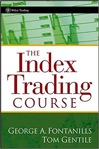George A Fontanills Tom Gentile The Index Trading Course Workbook Step by Step Exercises and Tests to Help You Master The Index Trading Course Wiley Trading