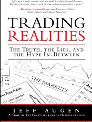 Jeff Augen Trading Realities The Truth the Lies and the Hype In Between FT Press