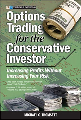 Options Trading for the Conservative Investor Increasing Profits Without Increasing Your Risk