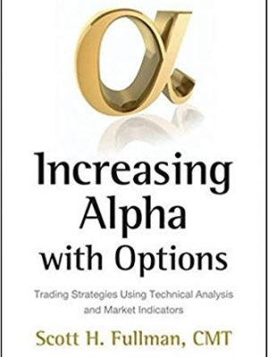 Scott H Fullmanauth Increasing Alpha with Options Trading Strategies Using Technical Analysis and Market Indicators