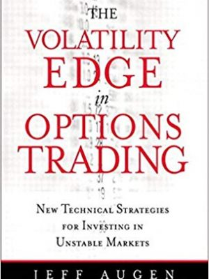 The Volatility Edge in Options Trading New Technical Strategies for Investing in Unstable Markets