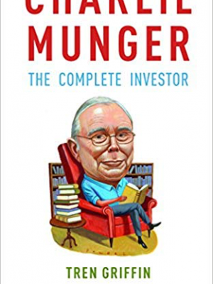 Tren Griffin Charlie Munger The Complete Investor