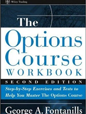 Wiley Trading George A Fontanills The Options Course Workbook Step by Step Exercises and Tests to Help You Master the Options Course Wiley
