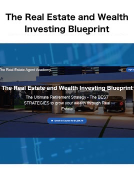 The Real Estate Agent Academy The Real Estate and Wealth Investing Blueprint