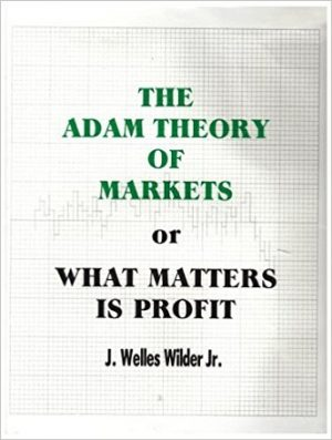 Welles J Wilder The Adam Theory of Markets or What Matters Is Profit e