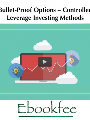 Bullet Proof Options – Controlled Leverage Investing Methods