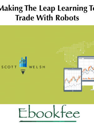 Scott Welsh Making The Leap Learning To Trade With Robots