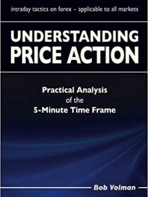 Understanding Price Action Practical Analysis of the Minute Time Frame By Bob Volman