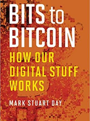 Bits to Bitcoin How Our Digital Stuff Works Mark Stuart