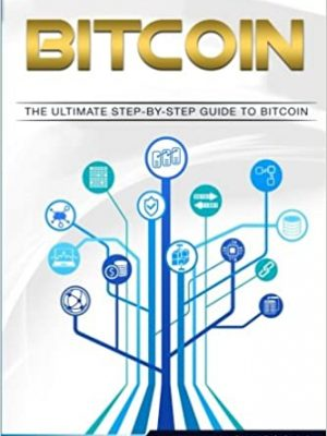 Bitcoin A Step by Step guide on mastering bitcoin and cryptocurrencies