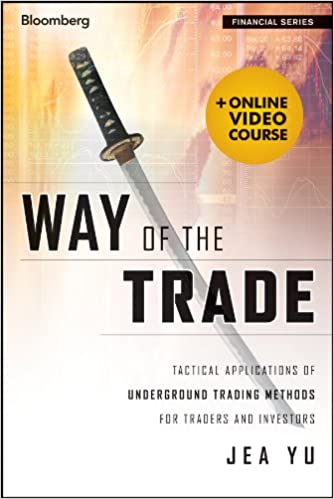 Way of the Trade Tactical Applications of Underground Trading Methods for Traders and Investors