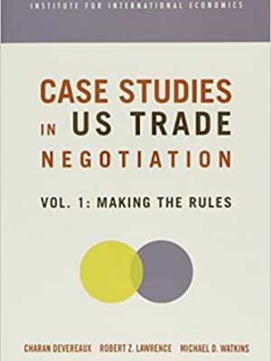 Case Studies in Us Trade Negotiation Volume Making the Rules