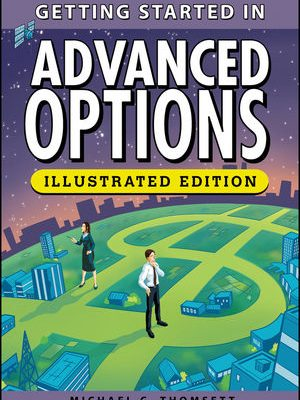 Getting Started in Advanced Options Illustrated Edition